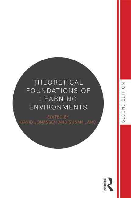 Theoretical Foundations of Learning Environments By Jonassen, David (EDT)/ Land, Susan (EDT)